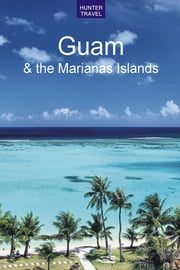 Guam & the Marianas Islands ebook by Thomas  Booth