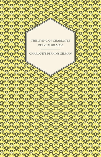 The Living of Charlotte Perkins Gilman - An Autobiography ebook by Charlotte Perkins Gilman