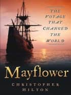 Mayflower - The Voyage That Changed the World ebook by Christopher Hilton