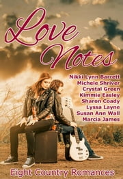 Love Notes: Eight Country Romances ebook by Nikki Lynn Barrett,Michele Shriver,Crystal Green,Kimmie Easley,Sharon Coady,Lyssa Layne,Susan Ann Wall,Marcia James