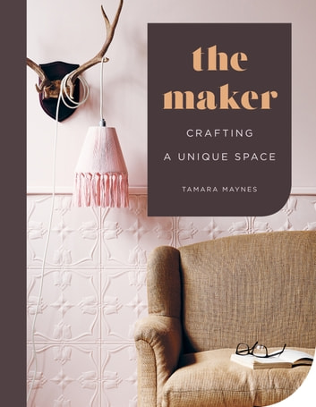The Maker - Crafting a Unique Space ebook by Tamara Maynes