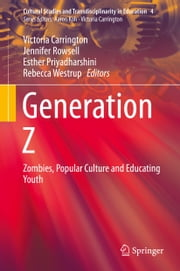 Generation Z - Zombies, Popular Culture and Educating Youth ebook by Victoria Carrington,Jennifer Rowsell,Esther Priyadharshini,Rebecca Westrup