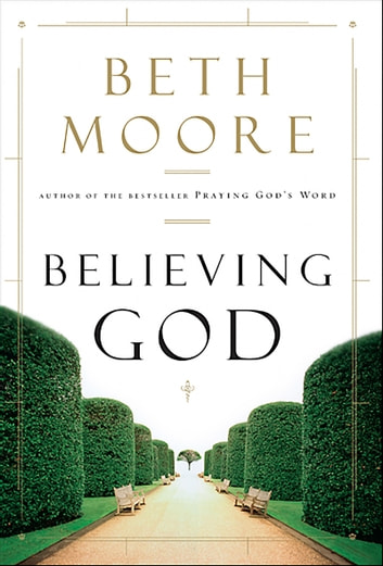 Believing God ebook by Beth Moore