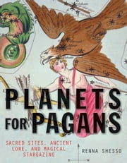 Planets for Pagans - Sacred Sites, Ancient Lore, and Magical Stargazing ebook by Renna Shesso