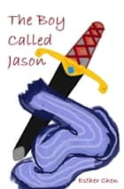 The Boy Called Jason ebook by Esther Chen