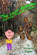 The Leaf Monster And Other Children's Poems ebook by Victoria Zigler