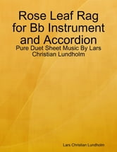 Rose Leaf Rag for Bb Instrument and Accordion - Pure Duet Sheet Music By Lars Christian Lundholm ebook by Lars Christian Lundholm