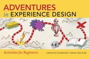 Adventures in Experience Design ebook by Carolyn Chandler,Anna van Slee