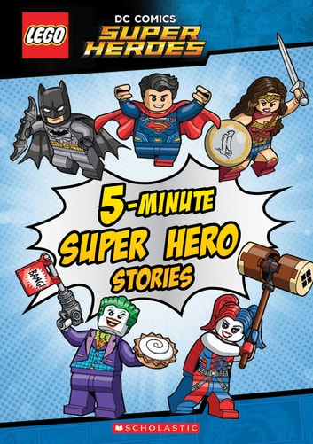 5-Minute Super Hero Stories (LEGO DC Super Heroes) ebook by Scholastic