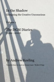 In the Shadow: Glimpsing the Creative Unconscious ebook by Andrew Keeling