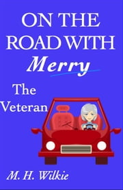 The Veteran - On the Road with Merry, #7 ebook by M. H. Wilkie