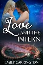 Love and the Intern ebook by Emily Carrington