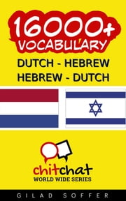 16000+ Dutch - Hebrew Hebrew - Dutch Vocabulary ebook by Gilad Soffer