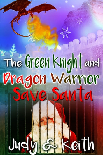 The Green Knight and the Dragon Warrior save Santa ebook by Judy,Keith