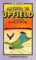 The Will of the Tribe ebook by Arthur W. Upfield