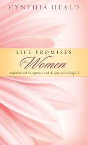 Life Promises for Women - Inspirational Scriptures and Devotional Thoughts ebook by Cynthia Heald