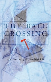The Ball Crossing ebook by J.E. Lindberg