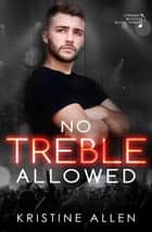No Treble Allowed - Straight Wicked, #3 ebook by Kristine Allen