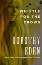 Whistle for the Crows ebook by Dorothy Eden