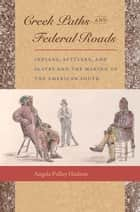 Creek Paths and Federal Roads ebook by Angela Pulley Hudson