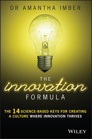The Innovation Formula - The 14 Science-Based Keys for Creating a Culture Where Innovation Thrives ebook by Dr. Amantha Imber