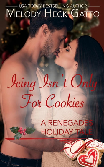 Icing Isn't Only for Cookies - The Renegades (Hockey Romance), #9.5 eBook by Melody Heck Gatto