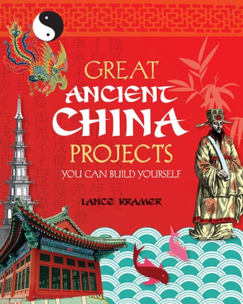Great Ancient China Projects - You Can Build Yourself ebook by Lance Kramer