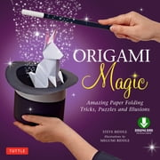 Origami Magic Ebook - Amazing Paper Folding Tricks, Puzzles and Illusions: Origami Book with 17 Projects and Downloadable Video Instructions ebook by Steve Biddle, Megumi Biddle