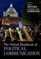 The Oxford Handbook of Political Communication ebook by Kate Kenski, Kathleen Hall Jamieson