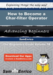 How to Become a Char-filter Operator - How to Become a Char-filter Operator ebook by Sylvie Bills