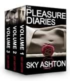 Pleasure Diaries Erotic Box Set ebook by Sky Ashton