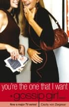 Gossip Girl 6 - You're the one that I want ebook by Cecily von Ziegesar