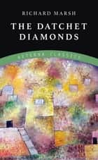 The Datchet Diamonds ebook by Richard Marsh