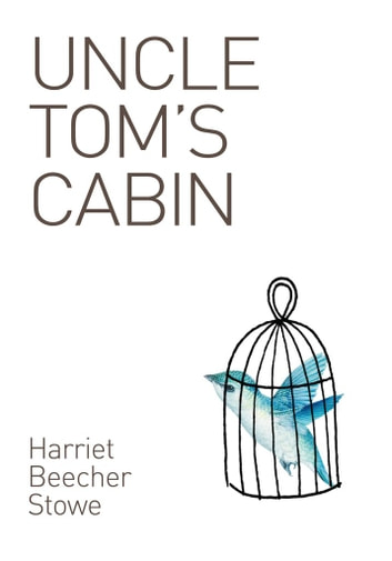 uncle toms cabin by harriet beecher stowe the power of christian faith and its role in abolishing sl