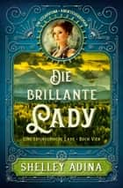 Die brillante Lady - Ein Steampunk - Abenteuerroman ebook by Shelley Adina