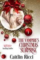 The Vampire's Christmas Surprise ebook by Caitlin Ricci