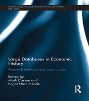 Large Databases in Economic History - Research Methods and Case Studies ebook by Mark Casson,Nigar Hashimzade