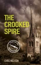 The Crooked Spire ebook by Chris Nickson