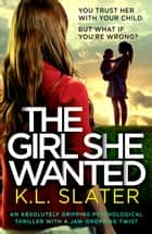The Girl She Wanted - An absolutely gripping psychological thriller with a jaw-dropping twist eBook by K.L. Slater