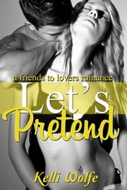 Let's Pretend A Friends to Lovers Romance ebook by Kelli Wolfe
