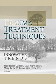Trauma Treatment Techniques - Innovative Trends ebook by Jacqueline Garrick,Mary Beth Williams