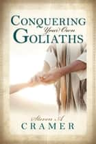 Conquering Your Own Goliaths ebook by Steven A. Cramer