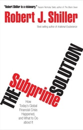 The Subprime Solution: How Today's Global Financial Crisis Happened, and What to Do about It ebook by Robert J. Shiller