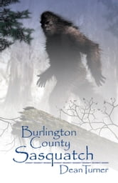Burlington County Sasquatch ebook by George Dean Turner