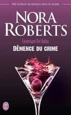 Lieutenant Eve Dallas (Tome 35) - Démence du crime ebook by Nora Roberts, Sophie Dalle
