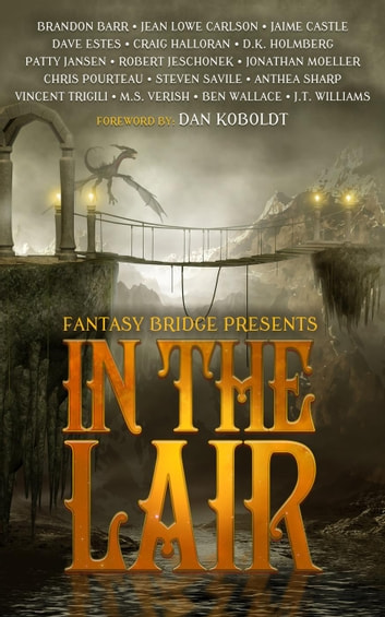 In the Lair: A Fantasy Bridge Anthology ebook by Robert Jeschonek,David Estes,Jonathan Moeller,Vincent Trigili,Patty Jansen,Steven Savile,Jaime Castle,Craig Halloran,Brandon Barr,Benjamin Wallace,Anthea Sharp,J.T. Williams,Chris Pourteau,Jean Lowe Carlson,M.S. Verish,D.K. Holmberg