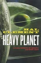 Heavy Planet - The Classic Mesklin Stories ebook by Hal Clement