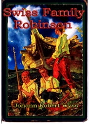 The Swiss Family Robinson ebook by Johann Robert Wyss