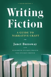 Writing Fiction, Tenth Edition - A Guide to Narrative Craft ebook by Janet Burroway, Elizabeth Stuckey-French, Ned Stuckey-French
