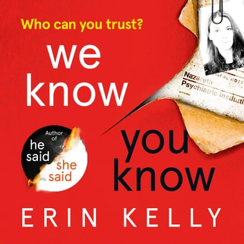 We Know You Know - the thrilling new suspense novel from the bestselling author of He Said/She Said audiobook by Erin Kelly